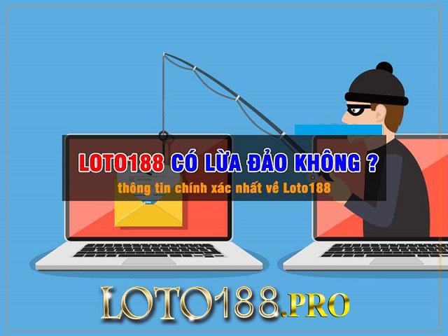 Người chơi tham gia vào nhà cái giả danh Loto188 rồi bị lừa đảo