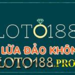 Nhà cái Loto188 không lừa đảo người chơi